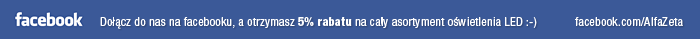 facebook | dołącz do nas na facebooku, a otrzymasz 5% rabatu na cały asrotyment oświetlenia LED :-) | facebook.com/AlfaZeta